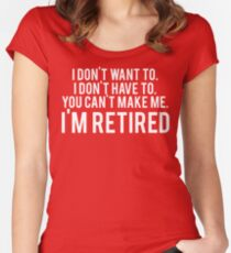 I'm RETIRED! FUNNY Humor Women's Fitted Scoop T-Shirt