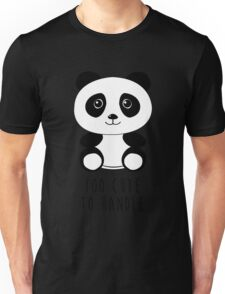 Too cute to handle panda Unisex T-Shirt