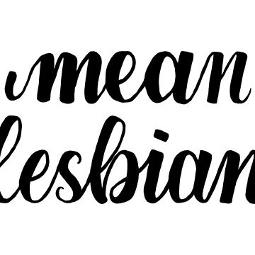 mean lesbian by OnyxMayMay