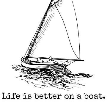 Life Is Better On A Boat Sailboat Sketch Sailing Gift by DigitalNomadTee