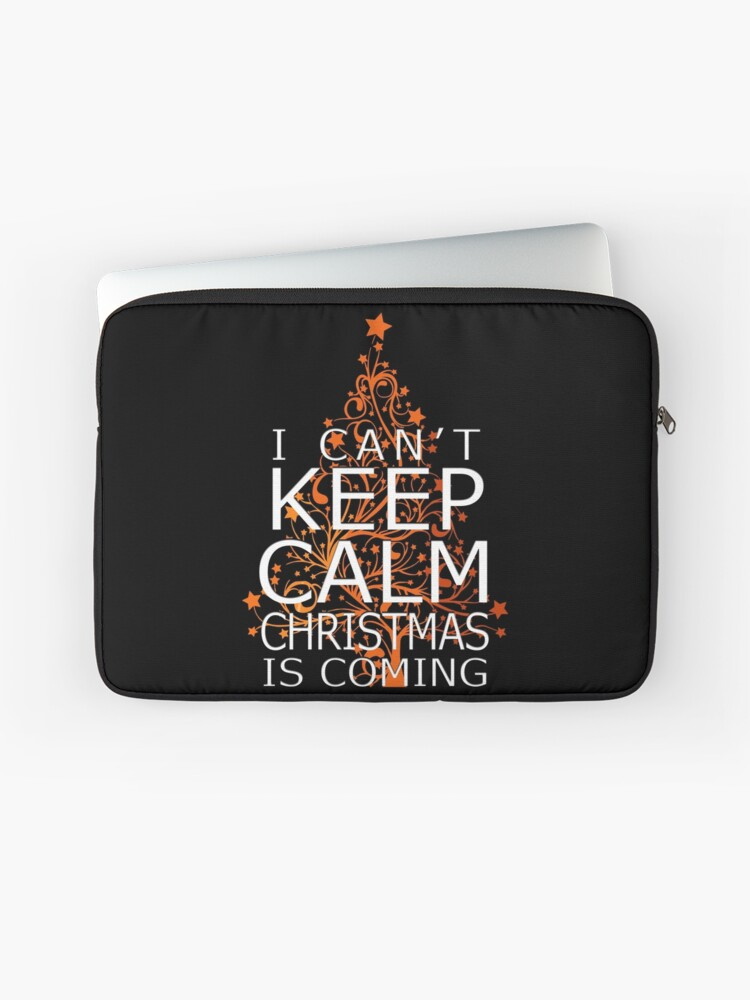 Keep Calm Christmas Is Coming.I Can Not Keep Christmas Calm Is Coming Laptop Sleeve
