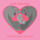 Love Manatees - Protect What You Love by PepomintNarwhal