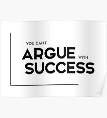 you cannot argue with success - modern quotes Poster
