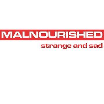 Malnourished, Strange and Sad by Usul