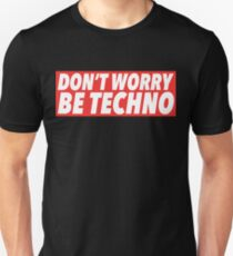 Don't Worry, Be Techno Unisex T-Shirt