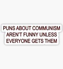 Puns about communism aren't funny Sticker