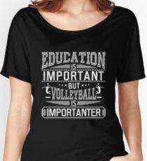 education is important but volleyball is importanter - funny volley t-shirt - funny volleyball tee -  Women's Relaxed Fit T-Shirt