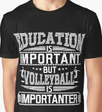 education is important but volleyball is importanter - funny volley t-shirt - funny volleyball tee -  Graphic T-Shirt