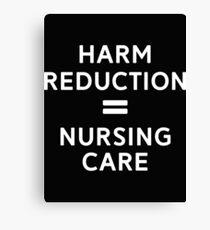 Harm Reduction = Nursing Care Canvas Print