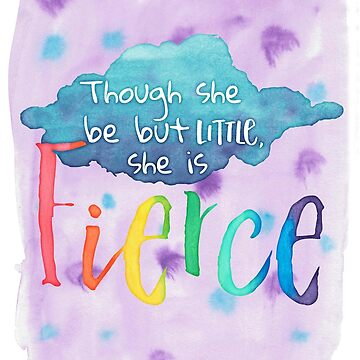 Though She Be But Little, She Is Fierce. by DWS-Store