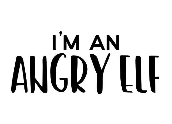 Anti-Weihnachten, Elf Zitate - Ich bin ein Angry Elf\