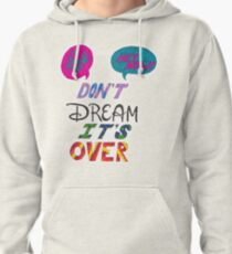 Don't Dream It's Over Pullover Hoodie