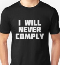 I Will Never Comply   Non Conformist T-Shirt Unisex T-Shirt
