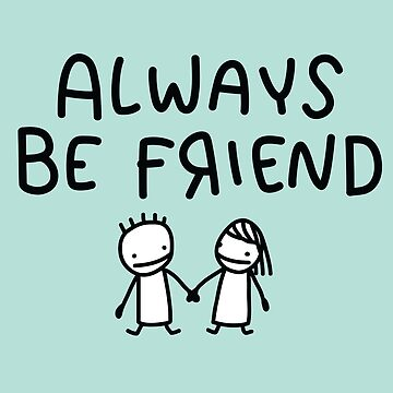 ALWAYS BE FRIEND by AndreasEdren