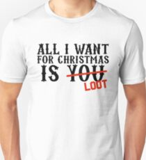 All I Want For Christmas Is Loot  T-Shirt