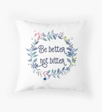 Be better not bitter - Inspirational Quotes Typography Throw Pillow