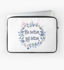 Be better not bitter - Inspirational Quotes Typography Laptop Sleeve