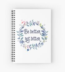 Be better not bitter - Inspirational Quotes Typography Spiral Notebook