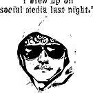 I Blew Up On Social Media by tommytidalwave