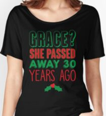 Grace? She Passed 30 Years Ago Women's Relaxed Fit T-Shirt
