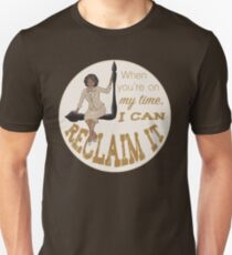 When You're On My Time I Can Reclaim It T-Shirt