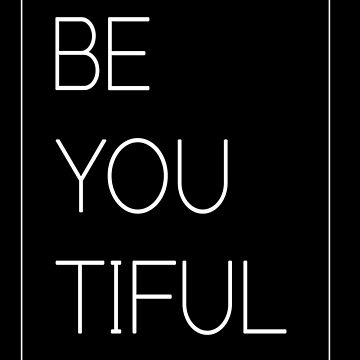 You are beautiful, very be-You-tiful! by jroi