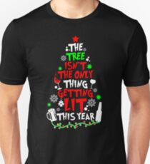 The Tree Isn't The Only Thing Getting Lit This Year TShirt T-Shirt