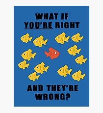 """""""What if you're right and they're wrong?"""" Photographic Print"""