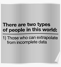 There Are Two Types Of People In This World Poster