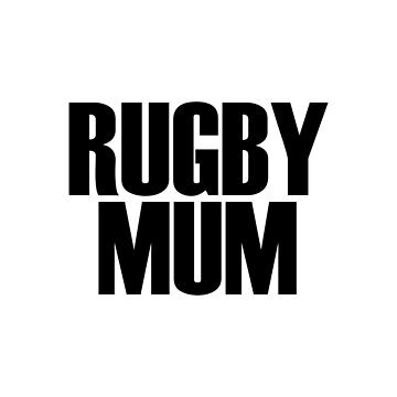 Rugby Mum (Black) by rugbygifts