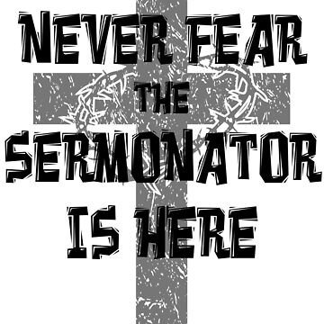 Never Fear The Sermonator Is Here Funny Gift for Preachers by DigitalNomadTee