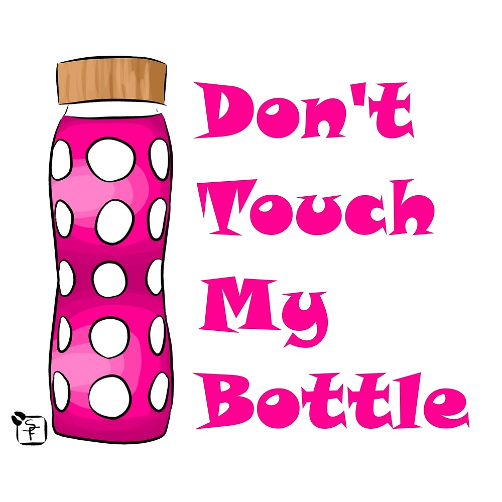 Don't Touch My Bottle!!!! by SonneFaunArt