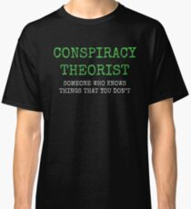 Conspiracy Theorist T-Shirt | conspiracy theories, inside jobs, Illuminati, steel beams, I want to believe Classic T-Shirt