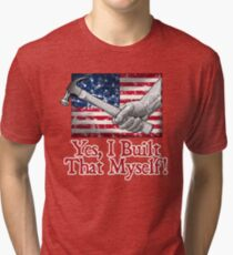 Yes, I Built That Myself! Tri-blend T-Shirt