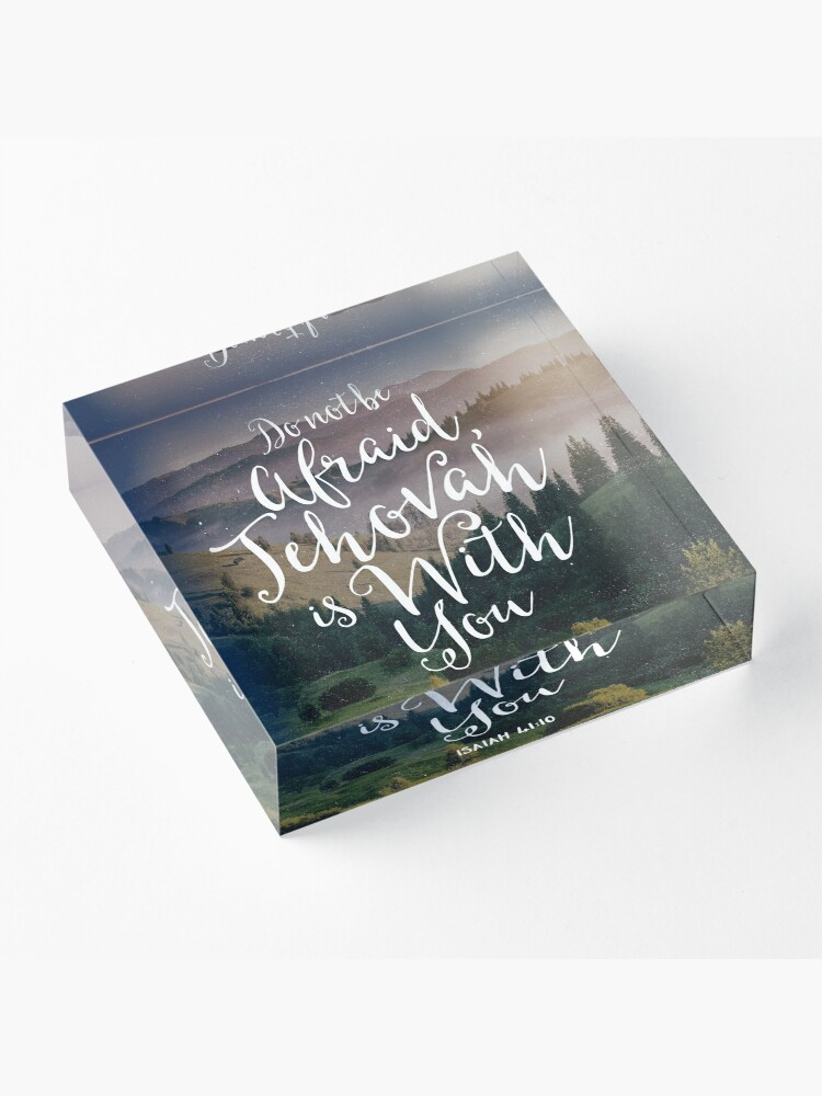 Alternate view of Do Not Be Afraid, Jehovah Is With You Acrylic Block