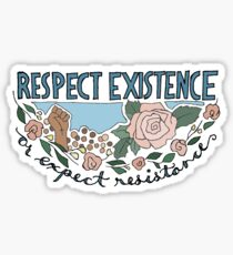 RESPECT EXISTENCE OR EXPECT RESISTANCE Sticker