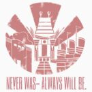 Never was-Always will be. by EpcotServo