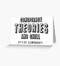 CONSPIRACY THEORIES AND CHILL  Greeting Card