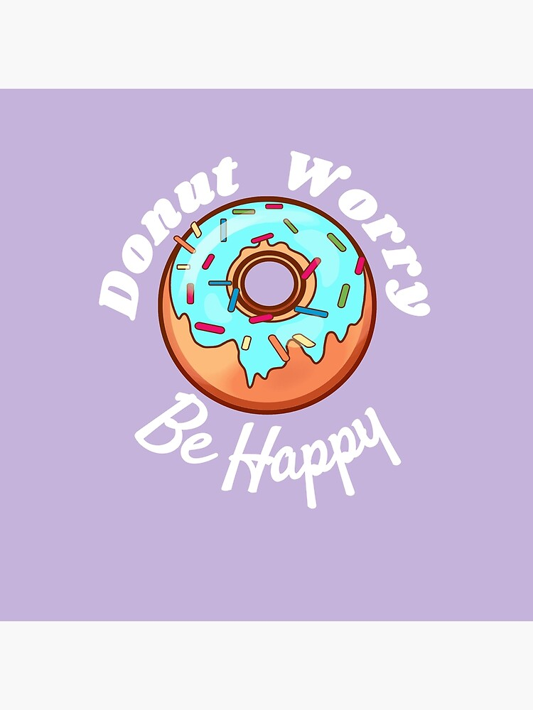 Donut Worry Be Happy by McThriftees