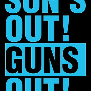 SUNS OUT! GUNS OUT! by designbymike