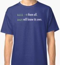 kill -9 them all, init will know its own Classic T-Shirt
