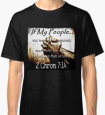 If my people...2Chron 7:14 Classic T-Shirt