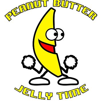 Its Peanut Butter Jelly Time by 4swag