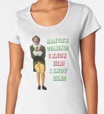 SANTA'S COMING! OMG! I KNOW HIM! Elf Movie Buddy/Will Ferrell Women's Premium T-Shirt