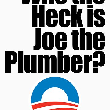 Who's Joe the Plumber by BDawg