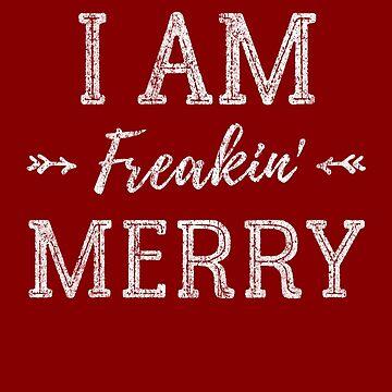 I Am Freakin Merry - Merry Christmas - Happy Holidays Shirt by FunnyAddicting