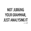 Not judging your grammar, just analysing it - Tote in black on white by Lingthusiasm
