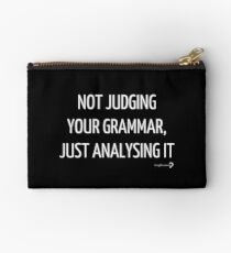 Not judging your grammar, just analysing it - Pouch in white on black Studio Pouch