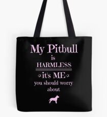 My Pitbull is harmless - it's me you should worry about Tote Bag