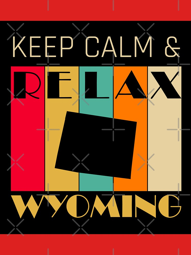 WYOMING - US STATE MAP - KEEP CALM & RELAX by LisaLiza